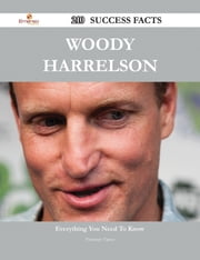 Woody Harrelson 210 Success Facts - Everything you need to know about Woody Harrelson ebook by Florence Vance