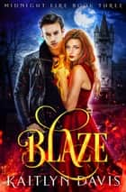Blaze (Midnight Fire Series Book Three) ebook by