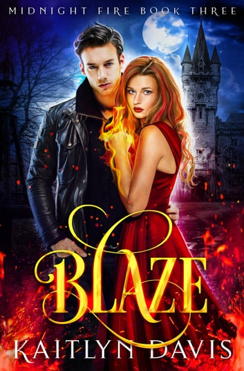 Blaze (Midnight Fire Series Book Three) ebook by Kaitlyn Davis