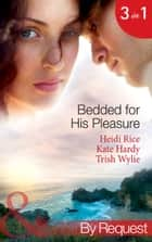 Bedded for His Pleasure: Bedded by a Bad Boy / In the Gardener's Bed / The Return of the Rebel (Mills & Boon By Request) ebook by Heidi Rice, Kate Hardy, Trish Wylie