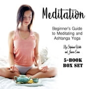 Meditation - Beginner's Guide to Meditating and Ashtanga Yoga audiobook by Stephanie White, Jessica Evans