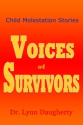 Child Molestation Stories: Voices of Survivors of Child Sexual Abuse (Molestation, Rape, and Incest) ebook by Lynn Daugherty