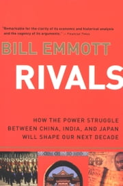 Rivals - How the Power Struggle Between China, India, and Japan Will Shape Our Next Decade ebook by Bill Emmott,Sarah Hunt Cooke