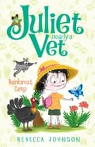 Rainforest Camp: Juliet, Nearly a Vet (Book 12) - Juliet, Nearly a Vet (Book 12) ebook by Rebecca Johnson