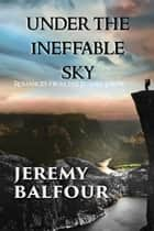 Under the Ineffable Sky - Romances from the Future Earth ebook by Jeremy Balfour