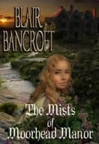 The Mists of Moorhead Manor eBook by Blair Bancroft