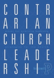 Contrarian Church Leadership, Proven but Surprising Leadership Strategies for the Church ebook by Lee Powell