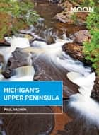 Moon Michigan's Upper Peninsula ebook by Paul Vachon