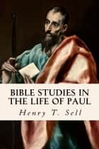 Bible Studies in the Life of Paul ebook by Henry T. Sell