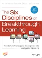 The Six Disciplines of Breakthrough Learning - How to Turn Training and Development into Business Results ebook by Roy V. H. Pollock, Andy Jefferson, Calhoun W. Wick