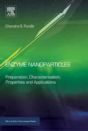 Enzyme Nanoparticles - Preparation, Characterisation, Properties and Applications ebook by Chandra S. Pundir