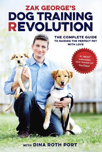 Zak georges dog training revolution ebook by zak george zak georges dog training revolution the complete guide to raising the perfect pet with love fandeluxe Image collections