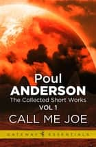 Call me Joe - The Collected Short Stories Volume 1 ebook by Poul Anderson