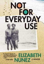 Not for Everyday Use: A Memoir ebook by Elizabeth Nunez