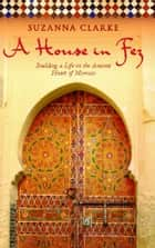A House in Fez ebook by Suzanna Clarke