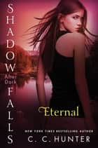 Eternal - Shadow Falls: After Dark ebook by C. C. Hunter