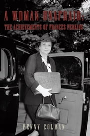 A Woman Unafraid: The Achievements of Frances Perkins ebook by Penny Colman
