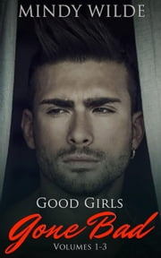 Good Girls Gone Bad (Volumes 1-3) ebook by Mindy Wilde