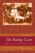 The Ruling Caste - Imperial Lives in the Victorian Raj ebook by David Gilmour