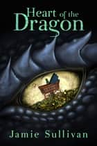 Heart of the Dragon ebook by Jamie Sullivan
