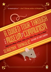 A Guided Tour Through the Museum of Communism - Fables from a Mouse, a Parrot, a Bear, a Cat, a Mole, a Pig, a Dog, and a Raven ebook by Slavenka Drakulic