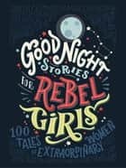 Good Night Stories for Rebel Girls - 100 tales of extraordinary women ebook by Elena Favilli, Francesca Cavallo