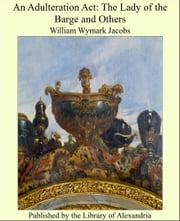 An Adulteration Act: The Lady of the Barge and Others ebook by William Wymark Jacobs