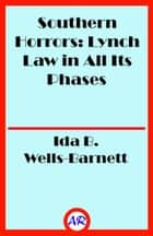 Southern Horrors: Lynch Law in All Its Phases ebook by Ida B. Wells-Barnett