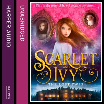 The Lost Twin (Scarlet and Ivy, Book 1) audiobook by Sophie Cleverly
