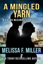 A Mingled Yarn - A Sasha McCandless Novella ebook by Melissa F. Miller