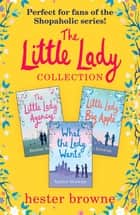 The Little Lady Collection - The Little Lady Agency, Little Lady Big Apple and What the Lady Wants ebook by Hester Browne
