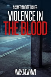 Violence in the Blood - The Crime Syndicate, #1 ebook by Mark J Newman