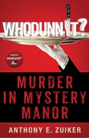 Whodunnit? Murder in Mystery Manor ebook by Anthony E. Zuiker