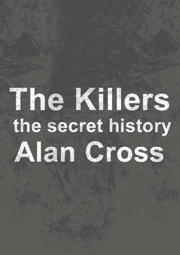 The Killers - the secret history ebook by Alan Cross