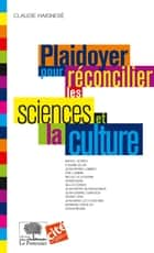 Plaidoyer pour réconcilier les sciences et la culture ebook by Claudie Haigneré