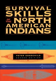 Survival Skills of the North American Indians ebook by Goodchild, Peter