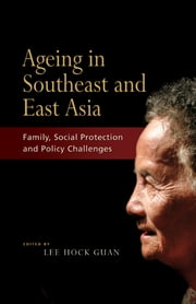 Ageing in Southeast and East Asia: Family, Social Protection, Policy Challenges ebook by Lee Hock Guan