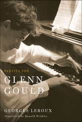 Partita for Glenn Gould - An Inquiry into the Nature of Genius ebook by Georges Leroux
