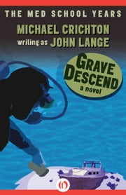 Grave Descend - A Novel ebook by Michael Crichton,John Lange