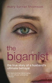 The Bigamist - The True Story of a Husband's Ultimate Betrayal ebook by Mary Turner Thomson