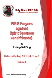 Fire Prayers against Spirit Spouses (and friends) - Holy Ghost Fire Talk ebook by Evangelist King