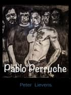 Pablo Perruche ebook by Peter Lievens