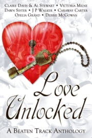 Love Unlocked ebook by Debbie McGowan,Claire Davis,Al Stewart,Victoria Milne,Dawn Sister,J P Walker,Caraway Carter,Ofelia Grand