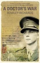 A Doctor's War ebook by Rowley Richards
