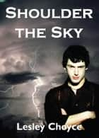 Shoulder the Sky ebook by Lesley Choyce