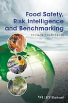 Food Safety, Risk Intelligence and Benchmarking ebook by Sylvain Charlebois