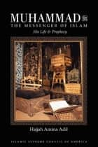 Muhammad the Messenger of Islam - His Life & Prophecy ebook by Hajjah Amina Adil