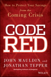 Code Red - How to Protect Your Savings From the Coming Crisis ebook by John Mauldin,Jonathan Tepper