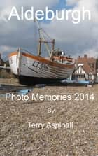'Aldeburgh' Photo Memories 2014 ebook by Terry Aspinall