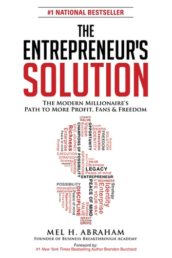 The Entrepreneur's Solution - The Modern Millionaire's Path to More Profit, Fans & Freedom ebook by Mel H. Abraham